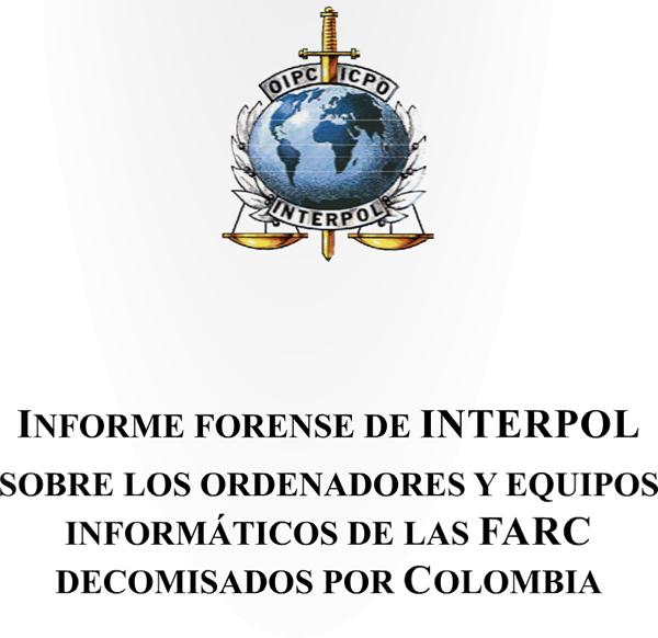 Informe Forense de INTERPOL sobre los ordenadores y equipos Informáticos de las FARC decomisados por Colombia