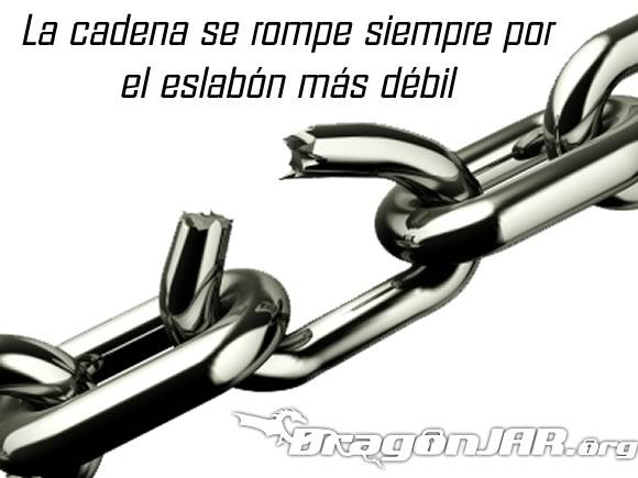 La cadena se rompe siempre por el eslabón más débil