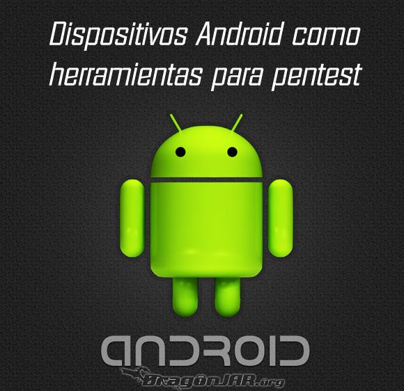 Dispositivos Android como herramientas para test de penetración