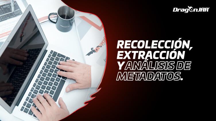 Recolección, extracción y análisis de metadatos.